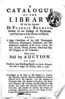 A Catalogue of the Library of the Late Learned Dr. Francis Bernard, Fellow of the College of Physicians, and Physician to S. Bartholomew's Hospital ... Which Will be Sold by Auction at the Doctor's Late Dwelling House in Little Britain: the Sale to Begin on Tuesday, Octob. 4. 1698