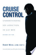 """Cruise Control: Understanding Sex Addiction in Gay Men"" by M S W Robert Weiss, MSW"