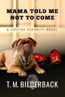 Mama Told Me Not To Come - A Justice Security Novel