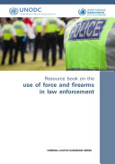 Resource Book on the Use of Force and Firearms in Law Enforcement