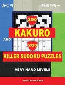 200 Kakuro and 200 Killer Sudoku Puzzles  Very Hard Levels   Kakuro 12x12   14x14   16x16   18x18 and Sumdoku 8x8   9x9 Very Hard Sudoku Puzzles   Plu