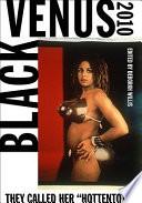 Black Venus, 2010 : they called her