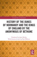 History of the Dukes of Normandy and the Kings of England by the Anonymous of B  thune