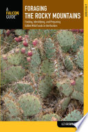 """Foraging the Rocky Mountains: Finding, Identifying, and Preparing Edible Wild Foods in the Rockies"" by Lizbeth Morgan"