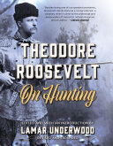 Theodore Roosevelt on Hunting  Revised and Expanded