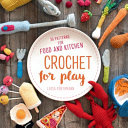 Crochet for Play  Food and Kitchen