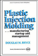 Plastic Injection Molding  Manufacturing Startup and Management Book