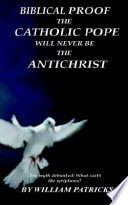 Biblical Proof the Catholic Pope Will Never Be the Antichrist