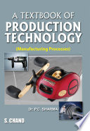 """""""A Textbook of Production Technology (Manufacturing Processes): Manufacturing Processes"""" by P C Sharma"""