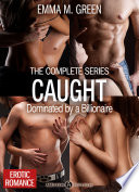 Caught   Dominated by a Billionaire   The Complete Series Book