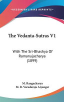 The Vedanta Sutras V1  With the Sri Bhashya of Ramanujacharya  1899