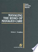 Managing The Risks Of Managed Care Book PDF