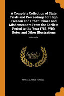 A Complete Collection Of State Trials And Proceedings For High Treason And Other Crimes And Misdemeanors From The Earliest Period To The Year 1783 With Notes And Other Illustrations Volume 24