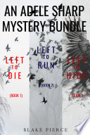 An Adele Sharp Mystery Bundle: Left to Die (#1), Left to Run (#2), and Left to Hide (#3)