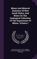 Mines And Mineral Statistics Of New South Wales And Notes On The Geological Collection Of The Department Of Mines