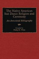 The Native American Sun Dance Religion and Ceremony