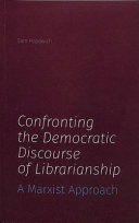 Confronting The Democratic Discourse Of Librarianship Book PDF