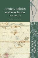 Armies, Politics and Revolution: Chile, 1808-1826