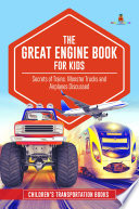 The Great Engine Book for Kids : Secrets of Trains, Monster Trucks and Airplanes Discussed   Children's Transportation Books
