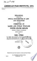 American Film Institute, 1974, Hearing Before the Special Subcommittee on Arts and Humanities Of..., 93-2, Dec. 11, 1974