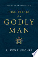 """""""Disciplines of a Godly Man (Updated Edition)"""" by R. Kent Hughes"""