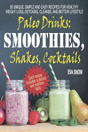 Paleo Drinks Smoothies Shakes Cocktails 50 Unique Simple And Easy Recipes For Healthy Weight Loss Detoxing Cleanse And Bette