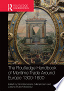 The Routledge Handbook Of Maritime Trade Around Europe 1300 1600