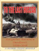 To the Last Huszar  Hungarian General s Handbook 1939 1945  A Panzer Korps Module