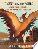 Rising from the Ashes  A True Story of Survival and Forgiveness from Hiroshima