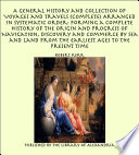 A General History and Collection of Voyages and Travels  Complete  Arranged in Systematic Order  Forming a Complete History of the Origin and Progress of Navigation  Discovery and Commerce by Sea and Land from the Earliest Ages to the Present Time