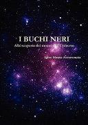 I Buchi Neri - Alla Scoperta Dei Mostri Dell'universo