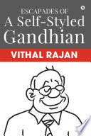 Escapades of a Self Styled Gandhian