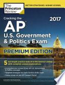Cracking the AP U. S. Government and Politics Exam 2017, Premium Edition