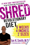 """Shred: The Revolutionary Diet: 6 Weeks 4 Inches 2 Sizes"" by Ian K. Smith, M.D."