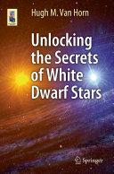 Unlocking the Secrets of White Dwarf Stars ebook