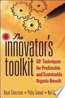 """The Innovator's Toolkit: 50+ Techniques for Predictable and Sustainable Organic Growth"" by David Silverstein, Philip Samuel, Neil DeCarlo"