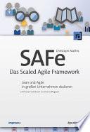 SAFe - Das Scaled Agile Framework  : Lean und Agile in großen Unternehmen skalieren
