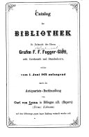 Catalog der Bibliothek Sr. Erlaucht des Herrn Grafen F. F. Fugger-Glött, erbl. Reichsrath und Standesherrn, welche vom 1. Juni 1871 anfangend durch die Antiquariats-Buchhandlung von Carl von Lama in Dillingen a/D. ... verkauft werden soll