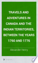 Travels and Adventures in Canada and the Indian Territories  Between the Years 1760 and 1776 Book