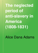 The Neglected Period of Anti-slavery in America (1808-1831)