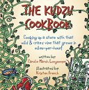 The Kudzu Cookbook  Cooking Up a Storm with That Wild   Crazy Vine That Grows in Miles Per Hour