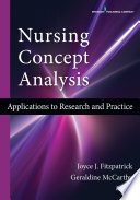 """""""Nursing Concept Analysis: Applications to Research and Practice"""" by Joyce J. Fitzpatrick, PhD, MBA, RN, FAAN, Geraldine McCarthy, PhD, MSN, MEd, DipN, RNYT, RGN, Fellow RCSI"""