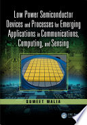 Low Power Semiconductor Devices and Processes for Emerging Applications in Communications  Computing  and Sensing
