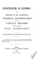 Expostulation in Extremis  Or  Remarks on Mr  Gladstone s  Political Expostualtion on the Vatican Decrees in Their Bearing on Civil Allegiance