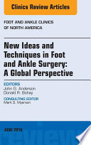 New Ideas and Techniques in Foot and Ankle Surgery  A Global Perspective  An Issue of Foot and Ankle Clinics of North America  E Book