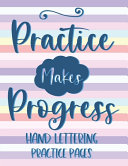 Practice Makes Progress Hand Lettering Practice Pages Book