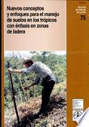 Nuevos Conceptos Y Enfoques Para El Manejo de Suelos en Los Tr  picos Con   nfasis en Zonas de Ladera Book