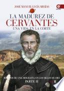 La madurez de Cervantes  : Una vida en la corte