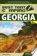 Best Tent Camping: Georgia  : Your Car-Camping Guide to Scenic Beauty, the Sounds of Nature, and an Escape from Civilization