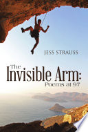 The Invisible Arm: Poems at 97